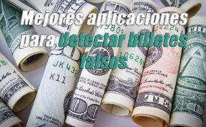 mejores aplicaciones para detectar billetes falsos