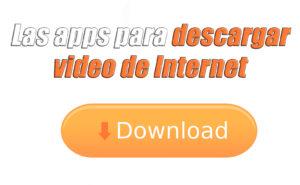 mejores apps para descargar video de Internet