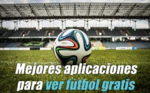 mejores  aplicaciones para ver futbol gratis