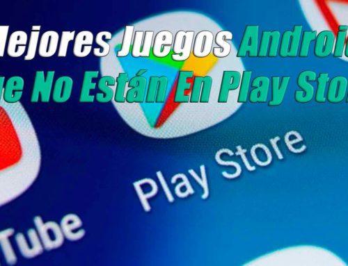 Los 6 Mejores Juegos Android Que No Están En Play Store