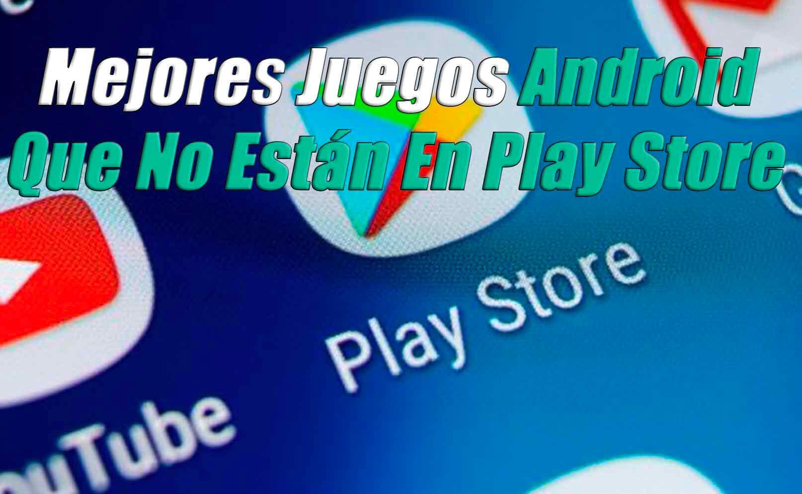 Mejores Juegos Android Que No Están En Play Store