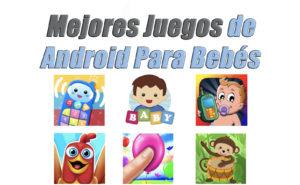 Los 6 Mejores Juegos de Android Para Bebés