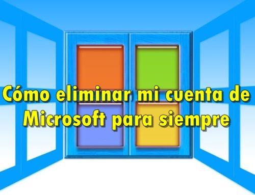 Cómo eliminar mi cuenta de Microsoft para siempre