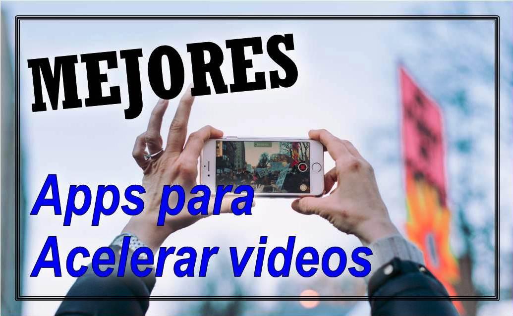 Mejores 8 Apps Para Acelerar Vídeos